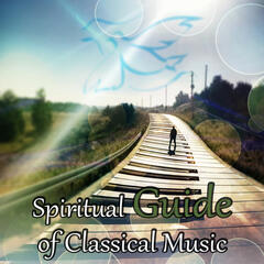 Spiritual Guide of Classical Music – Find a Way to Classical Music, Spiritual Awareness by Instrumental Music, Essential Pieces, Vademecum, Spiritual Healing