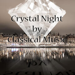 Crystal Night by Classical Music – Crystal Sound Instrumental Music, Clear Sky with Classical Music, Transparent Audio Classical Composers