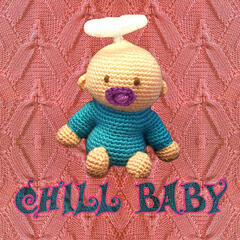 Chill Baby - 20 Chill Sounds Melody for Your Little Angel