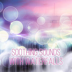 Soothing Sounds with Waterfalls - Music for Healing Through Sound and Touch, Time to Spa Music Background for Wellness, Massage Therapy, Mindfulness Meditation, Ocean Waves
