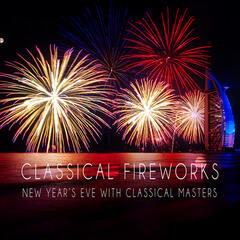 Classical Fireworks: New Year's Eve with Classical Masters - Lights in the Sky, Mood Music, Candlelights with Famous Musicians, Starry Nights, Background Instrumental Music, Stardust of Classics