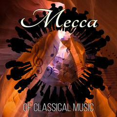 Mecca of Classical Music – Classics for Enjoy the Moment, Active Listening, Pure Pleasure, Stress Relief and Well Being, Emotional Music, Mute and Peace of Mind, Positive Thinking
