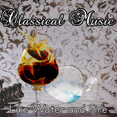 Classical Music like a Water and Fire -Transparent Audio, Hot Music, Calming Sounds, Music of Tchaikovsky & Schubert & Brahms