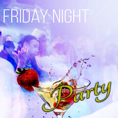 Friday Night Party – Summer Time Party Lounge Chillout Music, Electronic Music to Chill Out & Wind Down & Relax, Have Fun and Party Hard, Go Crazy, Clubbing Night Out, Ladies Night