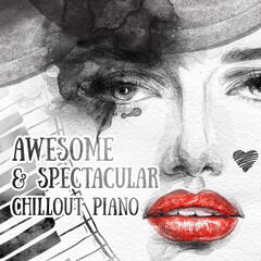Awesome & Spectacular Chillout Piano – Essential Piano Collection, Classical Piano Moods, Chill Out with Chamber Classics, Beautiful & Perfect Piano Music, Piano Lounge Ambient