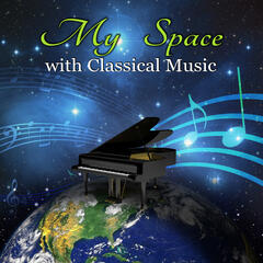 My Space with Classical Music – Space, My World by Classics, Sphere, Zone, My Favorite Place with Famous Composers