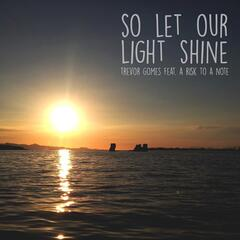 So Let Our Light Shine