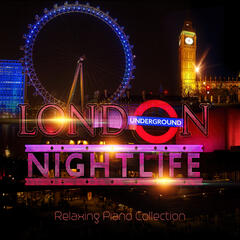London Nightlife - The Best Relaxing Piano Collection, Calm Background Music, Finest Chill Out & Lounge Music, Piano Bar & Restaurant Music, Soft Piano Moon Songs, Inner Peace