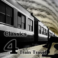 Classics 4 Train Travel – Easy Listening Music, Happy Time for Journey, Road Trip Songs for Total Relax, Driving Music, Traveling, First Class Travel with Classics, Mood Music with Relaxing Piano