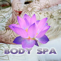 Body Spa - Soothing Music for Mind and Body, Massage Music, Natural Therapy, Pure Sound for Gentle Touch, Reiki Healing, Tai Chi, Sounds of Nature, Relax