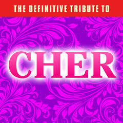 The Definitive Tribute to Cher