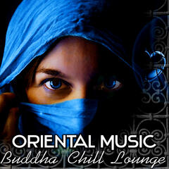Oriental Music – Buddha Chill Lounge del Mar Collection, Orient Café & Exotic Cocktail Party Music, Sexy Asian Fashion, Indian Bar Music & Wine Tasting, Taste of the Chillout