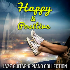 Happy & Positive - Guitar & Piano Jazz Collection, Just Relax, Lounge Chill Music, Sunrise Music of Island of Peace, Energy Work, Good Dreams, Depression and Stress