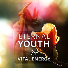 Eternal Youth & Vital Energy: Wellness Music for Feeling Good, Relaxation, Spa Experience, Massage, Beauty, Well Being