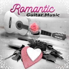 Romantic Guitar Music - The Best Romantic Music for Lovers, Romantic Night, Sexy Songs, Candle Light Dinner Party, Background Music for Sensual Massage