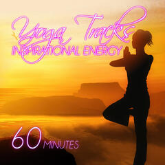 60 Minutes Yoga Tracks - Inspirational Energy – Sound of Nature, Vitality, Healing Power, Inner Silence