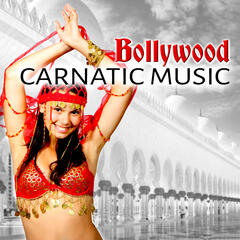 Bollywood Carnatic Music – Oriental Music for Dancing, Exotic Hot Party, Sexy Lounge Grooves, Erotic Belly Dance