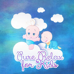 Pure Relax for Kids – Soothing Songs for Yoga Relaxation Meditation Sleep, Learning & Deep Concentration, Quiet & Positive Children