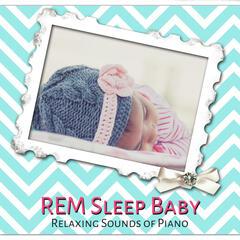 REM Sleep Baby: Relaxing Sounds of Piano – Soothing Noises, Nap, Sleep Phases, Healing Sleep, Calmness, Sleep Therapy