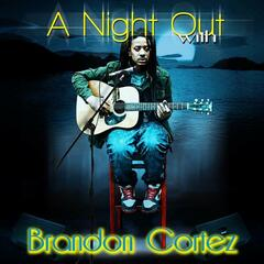 A Night Out with Brandon Cortez