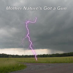 Mother Nature's Got a Gun