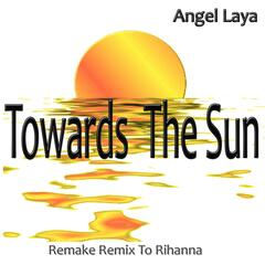 Towards the Sun: Remake Remix to Rihanna