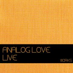 Analog Love Live Works