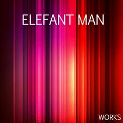 Elefant Man Works