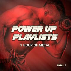 Power Up Playlists, Vol. 1: 1 Hour of Metal and Hard-Rock for Your Workout and Fitness Routine