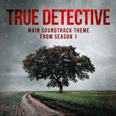 True Detective: Far from Any Road (Main Soundtrack Theme from Season 1)