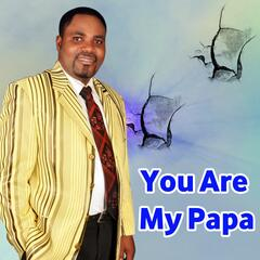 You Are My Papa