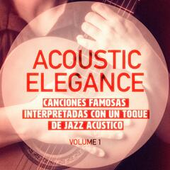 Elegancia Acùstica, Vol. 1 (Canciones Famosas Interpretadas con un Toque de Jazz Acústico)