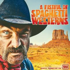 A Fistful of Spaghetti Westerns: Musical Images, Vol. 146