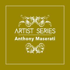 Artist Series: Anthony Maserati