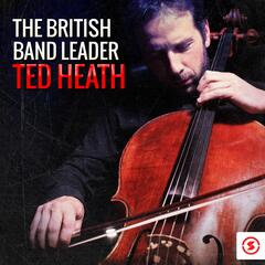 The British Bandleader: Ted Heath