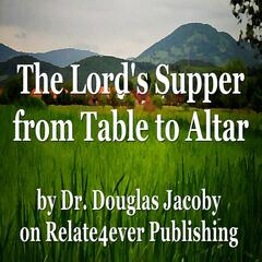 Lord Supper from Table to Altar