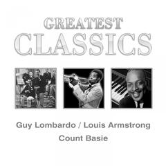 Greatest Classics: Guy Lombardo, Louis Armstrong, Count Basie