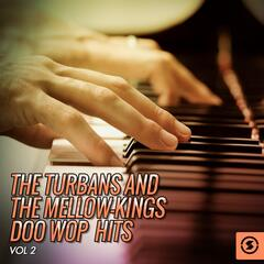 The Turbans and the Mellow-Kings Doo Wop Hits, Vol. 2
