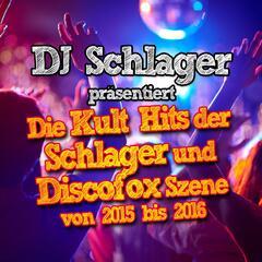DJ Schlager präsentiert - Die Kult Hits der Schlager und Discofox Szene von 2015 bis 2016
