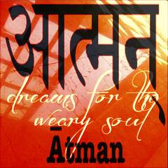 Atman (Dreams for the Weary Soul)