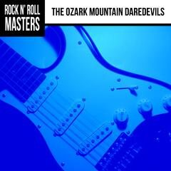 Rock n'  Roll Masters: The Ozark Mountain Daredevils