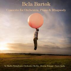 Bartók: Concerto for Orchestra, Piano Concertos & Rhapsody for Piano and Orchestra