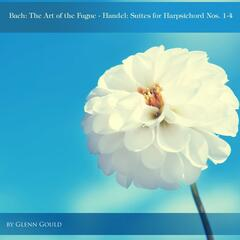 Bach: The Art of the Fugue - Handel: Suites for Harpsichord Nos. 1-4