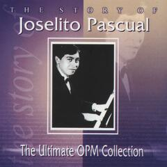 The Story of Joselito Pascual: The Ultimate OPM Collection