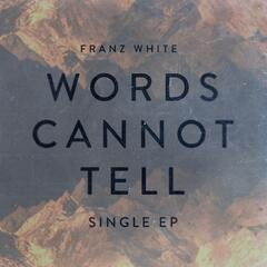 Words Cannot Tell EP