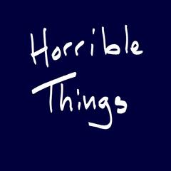 Horrible Things