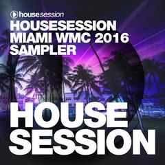 Housesession Miami WMC 2016 Sampler