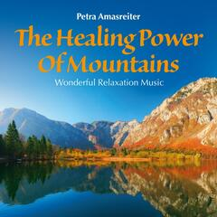 The Healing Power of Mountains: Wonderful Relaxation Music