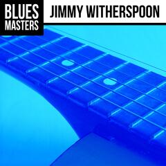 Blues Masters: Jimmy Witherspoon