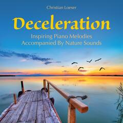 Deceleration: Inspiring Piano Melodies Accompanied by Nature Sounds